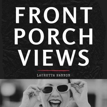 Front Porch Views: a Podcast by Lauretta Hannon